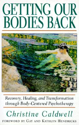 Getting Our Bodies Back, Christine Caldwell