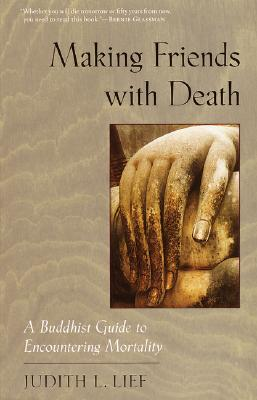 Image for Making Friends with Death: A Buddhist Guide to Encountering Mortality