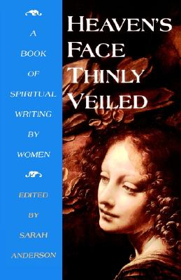 Image for Heaven's Face Thinly Veiled: A Book of Spiritual Writing by Women