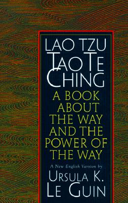 Lao Tzu : Tao Te Ching : A Book About the Way and the Power of the Way, Le Guin, Ursula K.; Tzu, Lao