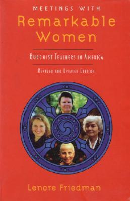 Meetings with Remarkable Women: Buddhist Teachers in America, Lenore Friedman