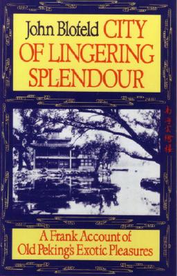 Image for City of Lingering Splendour: A Frank Account of Old Peking's Exotic Pleasures