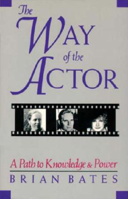 Image for Way of the Actor, The: A Path to Knowledge & Power