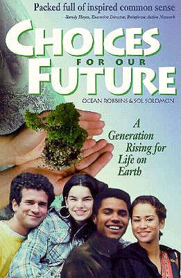 Choices for Our Future: A Generation Rising for Life on Earth, Robbins, Ocean; Solomon, Sol