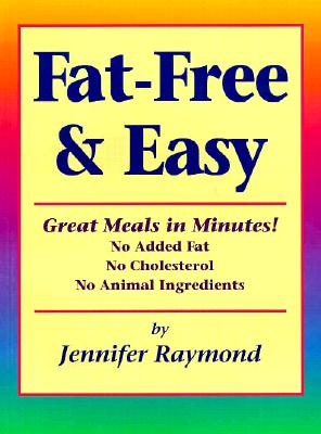 Fat-Free & Easy: Great Meals in Minutes, Raymond, Jennifer