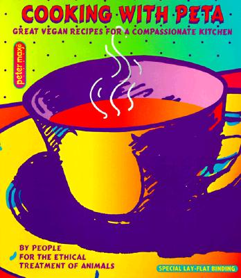 Cooking with Peta: Great Vegetarian Recipes for a Compassionate Kitchen, Peta