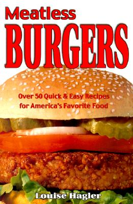 Meatless Burgers: Over 50 Quick & Easy Recipes for America's Favorite Food, Hagler, Louise