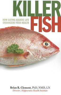 Image for Killer Fish: How Eating Aquatic Life Endangers Your Health
