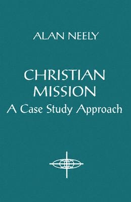 Image for Christian Mission: A Case Study Approach (American Society of Missiology)