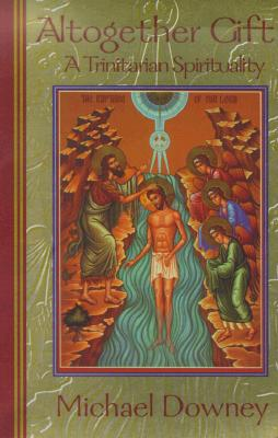 Image for Altogether Gift: A Trinitarian Spirituality