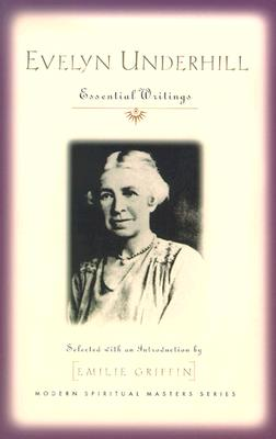 Evelyn Underhill: Essential Writings (Modern Spiritual Masters Series), EVELYN UNDERHILL