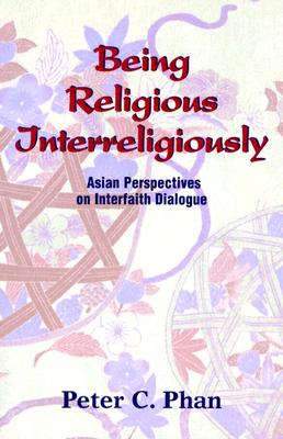Image for Being Religious Interreligiously: Asian Perspectives on Interfaith Dialogue
