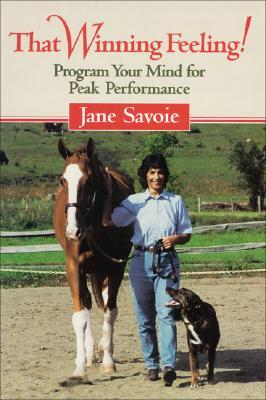 That Winning Feeling!: Program Your Mind for Peak Performance, Savoie, Jane