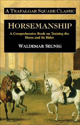 Horsemanship: A Comprehensive Book on Training the Horse and Its Rider (Trafalgar Square Classic), Seunig, Waldemar