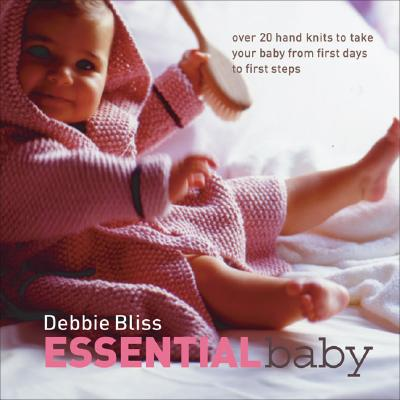 Image for Essential Baby: Over 20 Handknits to Take Your Baby from First Days to First Steps