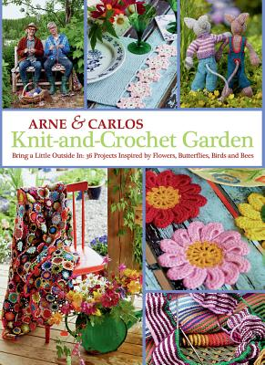 Knit-And-Crochet Garden: Bring a Little Outside In: 36 Projects Inspired by Flowers, Butterflies, Birds and Bees, Nerjordet, Arne; Zachrison, Carlos; Arne & Carlos