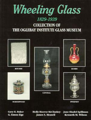 Image for Wheeling Glass 1829-1939: Collection of the Oglebay Institute Glass Museum
