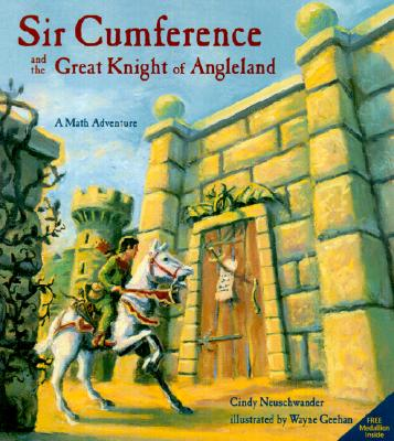 Sir Cumference and the Great Knight of Angleland (A Math Adventure), Neuschwander, Cindy