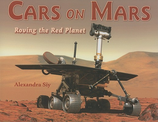 Cars on Mars; Roving the Red Planet, Siy, Alexandra