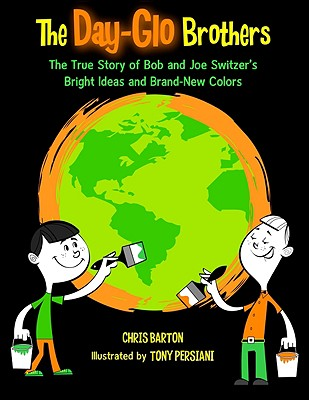 Image for Day-Glo Brothers  True Story of Bob and Joe Switzer's Bright Ideas and Brand New