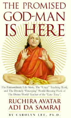 Image for The Promised God-Man Is Here : The Extraordinary Life-Story, the Crazy Teaching Work & the Divinely Emerging World-Blessing Work of the Divine World-Teacher of the Late-Time, Ruchira Avatar Adi Da Samraj