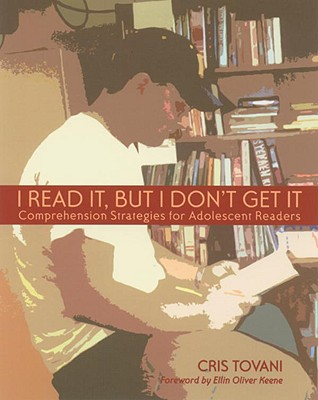 I Read It, but I Don't Get It: Comprehension Strategies for Adolescent Readers, Tovani, Cris
