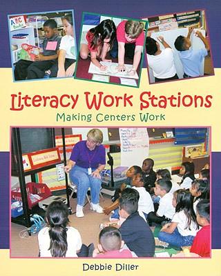 Literacy Work Stations: Making Centers Work, Debbie Diller