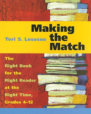 Image for Making the Match: The Right Book for the Right Reader at the Right Time, Grades 4-12