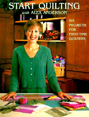 Image for START QUILTING WITH ALEX ANDERSON 1 (Quilting Basics)