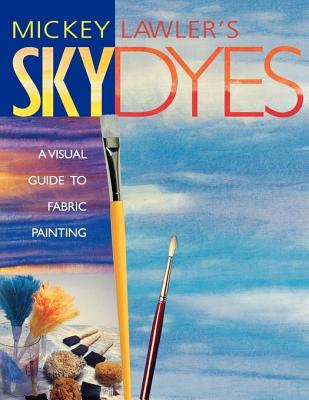 Image for MICKEY LAWLER'S SKY DYES A VISUAL GUIDE TO FABRIC PAINTING