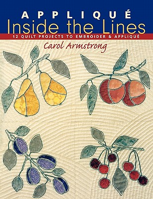 Applique Inside the Lines: 12 Quilt Projects to Embroider and Applique, Armstrong, Carol