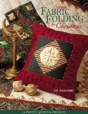 Simple Fabric Folding for Christmas: 14 Festive Quilts & Projects, Aneloski, Liz