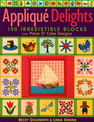 Image for Applique Delights: 100 Irresistible Blocks from Piece O' Cake Designs