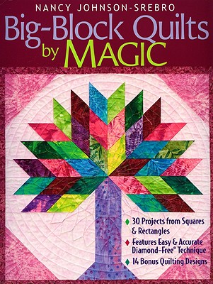 Image for Big-Block Quilts by Magic: 30 Projects from Squares & Rectangles  Features Easy & Accurate Diamond-Free(r) Technique  14 Bonus Quilting Designs