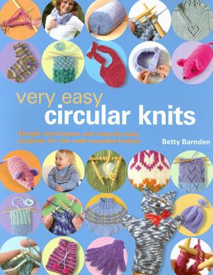 Image for Very Easy Circular Knits: Simple Techniques and Step-by-Step Projects for the Well-Rounded Knitter