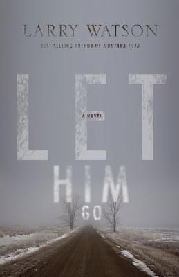 Let Him Go: A Novel, Watson, Larry