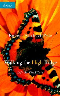 Walking the High Ridge : Life As Field Trip (Credo Series - Minneapolis, Minn.), Pyle, Robert Michael