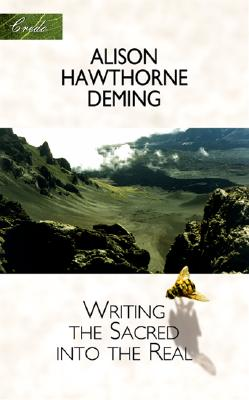 Writing the Sacred into the Real (Credo), Deming, Alison Hawthorne