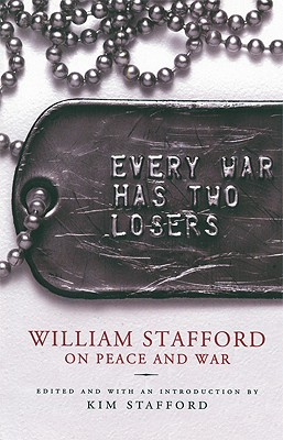 Image for Every War Has Two Losers: William Stafford on Peace and War