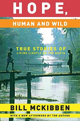 Hope, Human and Wild: True Stories of Living Lightly on the Earth (The World As Home), McKibben, Bill