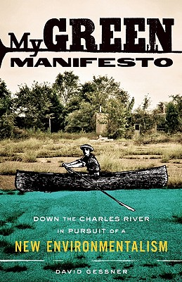 Image for My Green Manifesto: Down the Charles River in Pursuit of a New Environmentalism