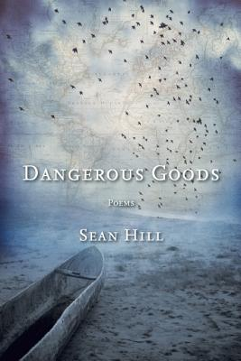Dangerous Goods: Poems, Sean Hill