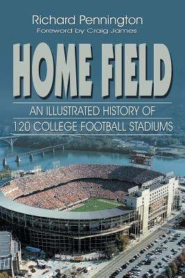 Image for Home Field: An Illustrated History of 120 College Football Stadiums