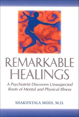 Image for Remarkable Healings: A Psychiatrist Discovers Unsuspected Roots of Mental and Physical Illness