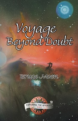 Voyage Beyond Doubt [Exploring the Afterlife Series, Vol. 2], Moen, Bruce