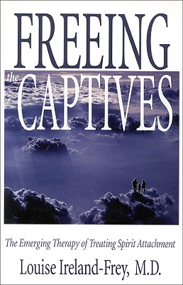 Image for Freeing the Captives: The Emerging Therapy of Treating Spirit Attachment