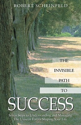 Image for Invisible Path to Success : Seven Steps to Understanding and Managing the Unseen Forces Shaping Your Life