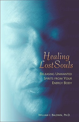 Image for Healing Lost Souls: Releasing Unwanted Spirits from Your Energy Body