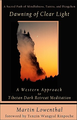 Dawning of Clear Light: A Western Approach to Tibetan Dark Retreat Meditation, Lowenthal, Martin
