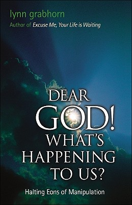 Dear God, What's Happening to Us?: Halting Eons of Manipulation, Grabhorn, Lynn